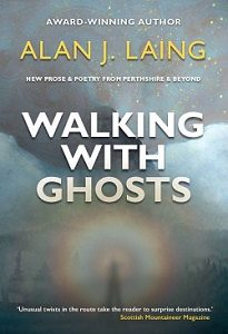 Walking with Ghosts Alan J Laing Tippermuir Books